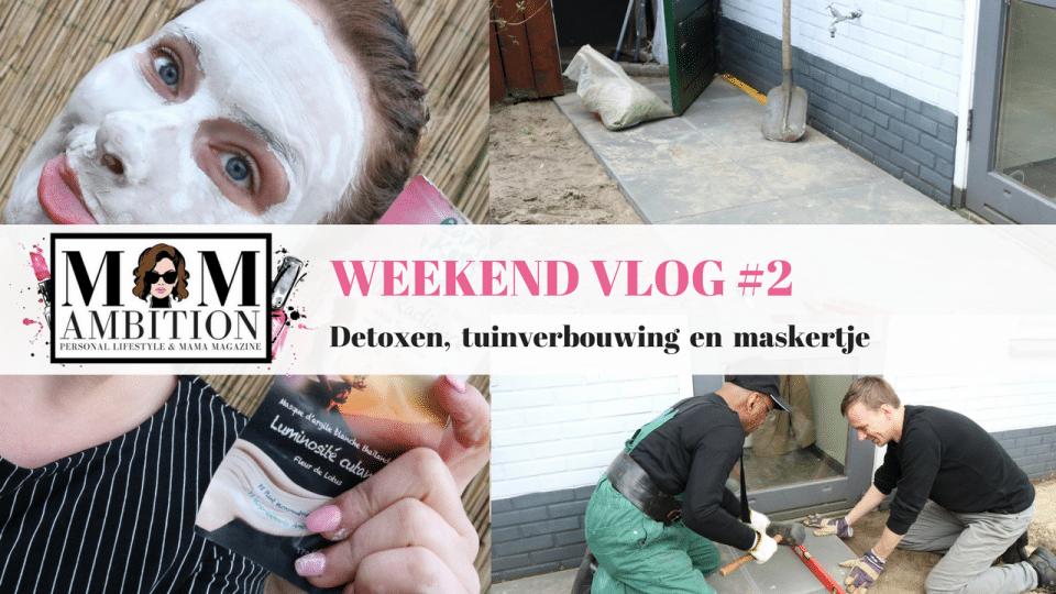 Weekendvlog #2 : Detoxen, tuinverbouwing en maskertje