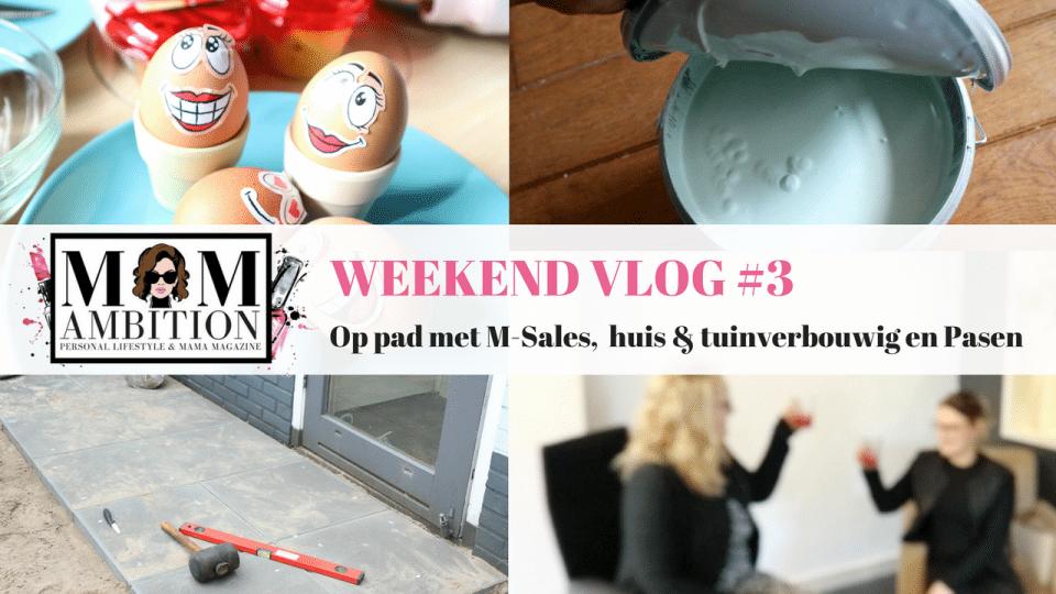 WEEKENDVLOG #3 | Opstap met M-Sales, huis & tuinverbouwing en Pasen
